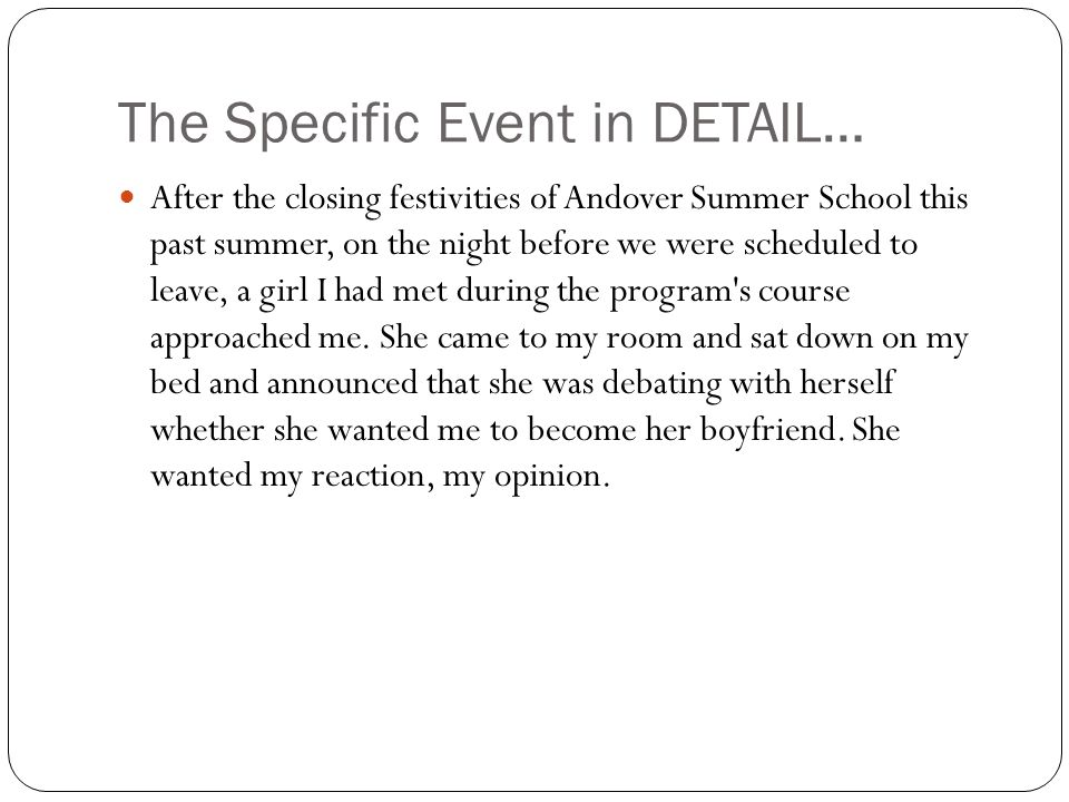The Specific Event in DETAIL… After the closing festivities of Andover Summer School this past summer, on the night before we were scheduled to leave, a girl I had met during the program s course approached me.