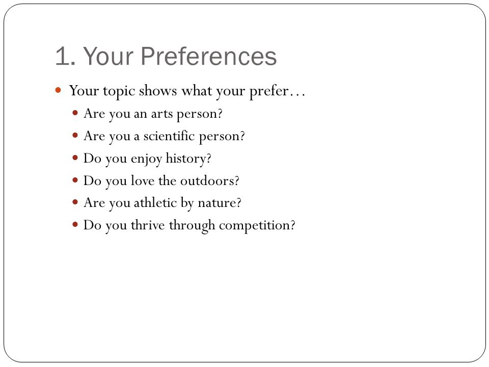 1.Your Preferences Your topic shows what your prefer… Are you an arts person.