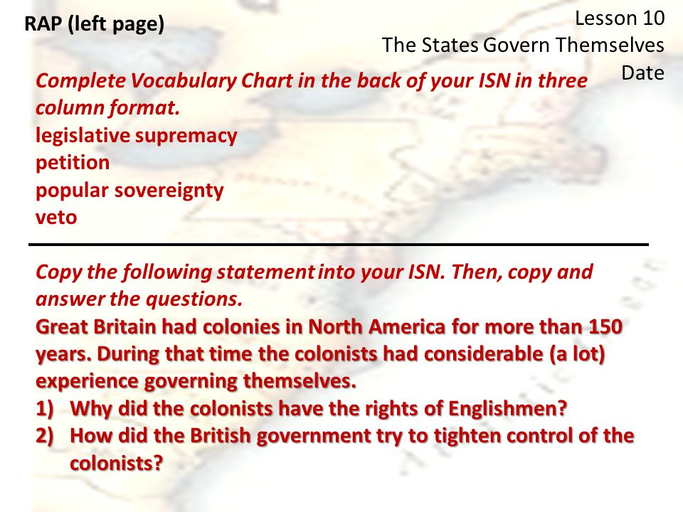 RAP (left page) Lesson 10 The States Govern Themselves Date Complete Vocabulary Chart in the back of your ISN in three column format.