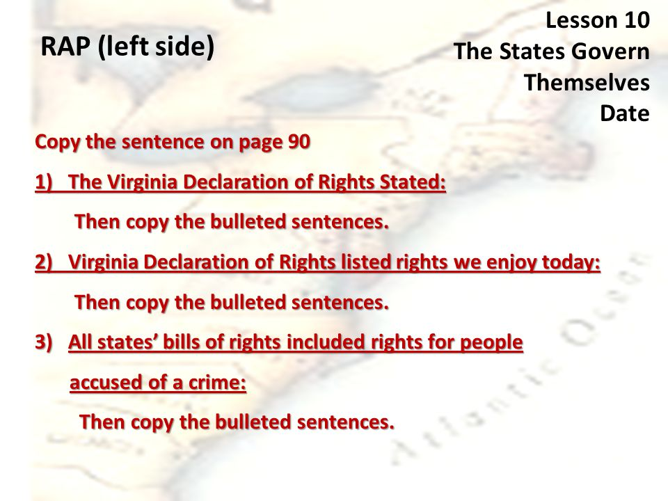 RAP (left side) Lesson 10 The States Govern Themselves Date Copy the sentence on page 90 1) The Virginia Declaration of Rights Stated: Then copy the bulleted sentences.