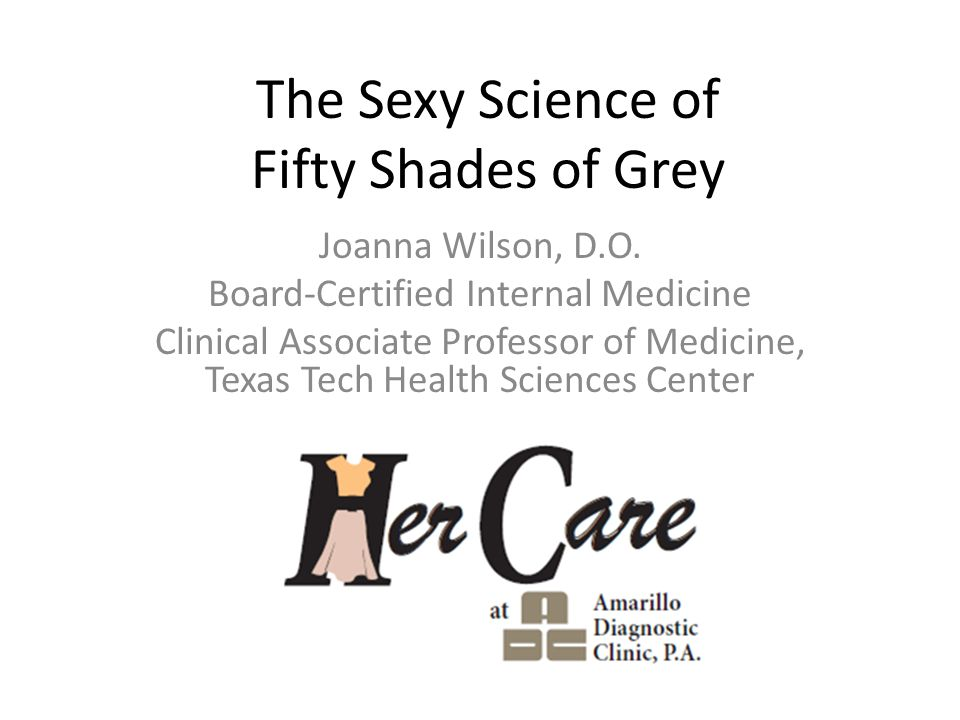 The Sexy Science of Fifty Shades of Grey Joanna Wilson, D.O.