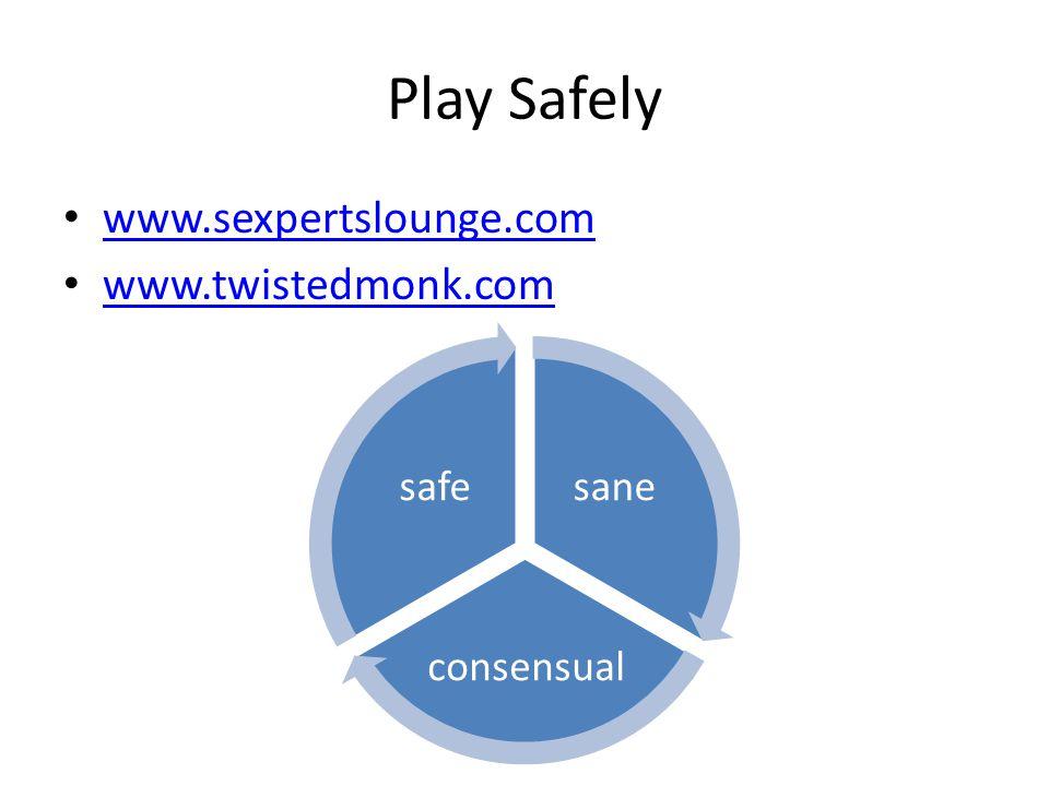 Play Safely www.sexpertslounge.com www.twistedmonk.com sane consensual safe