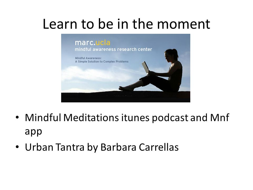 Learn to be in the moment Mindful Meditations itunes podcast and Mnf app Urban Tantra by Barbara Carrellas