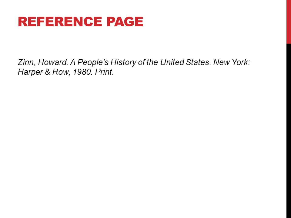 REFERENCE PAGE Zinn, Howard. A People's History of the United States. New York: Harper & Row, 1980. Print.
