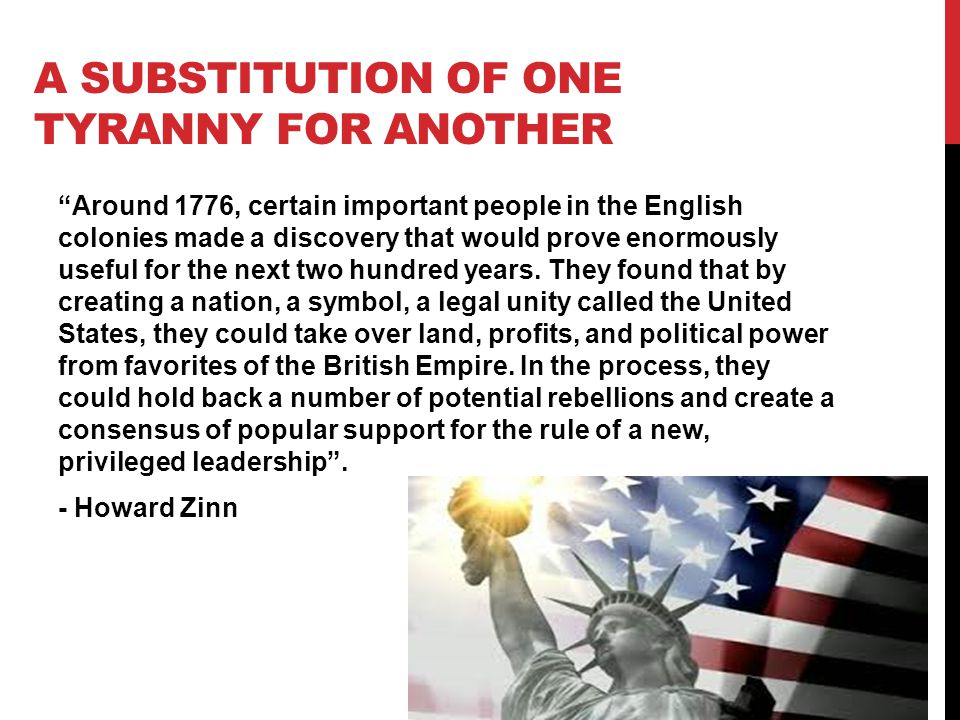 """A SUBSTITUTION OF ONE TYRANNY FOR ANOTHER """"Around 1776, certain important people in the English colonies made a discovery that would prove enormously"""