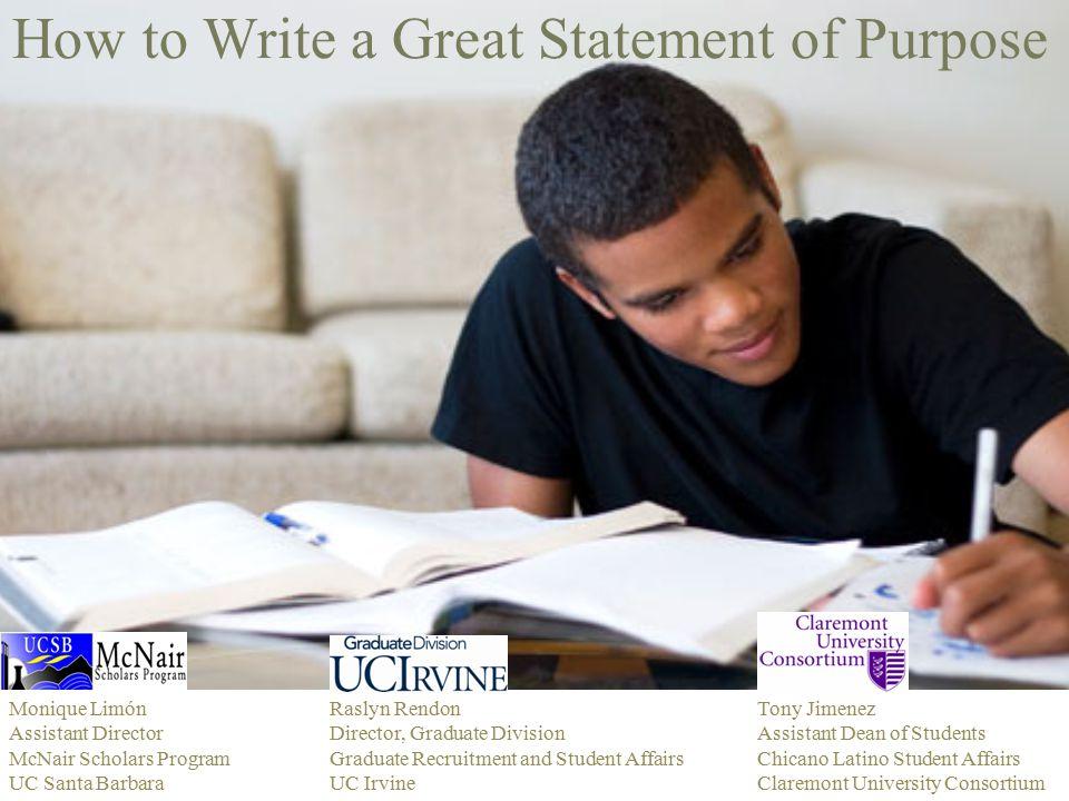 How to Write a Great Statement of Purpose Monique LimónRaslyn RendonTony Jimenez Assistant DirectorDirector, Graduate DivisionAssistant Dean of Studen