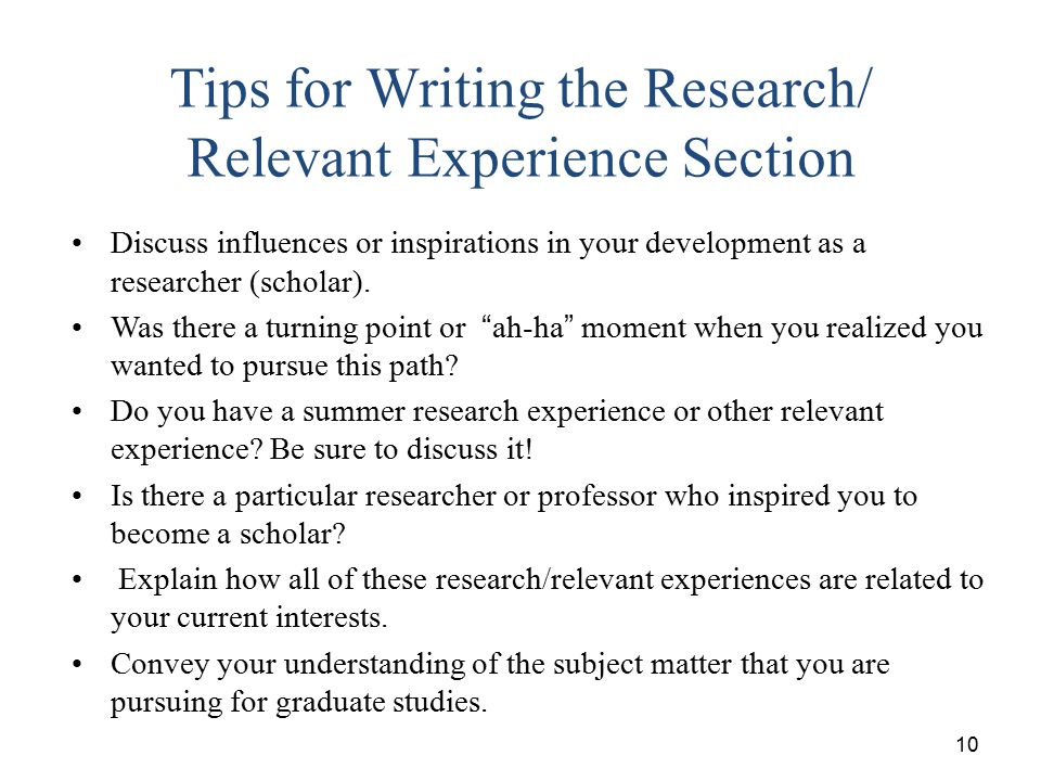 10 Tips for Writing the Research/ Relevant Experience Section Discuss influences or inspirations in your development as a researcher (scholar). Was th