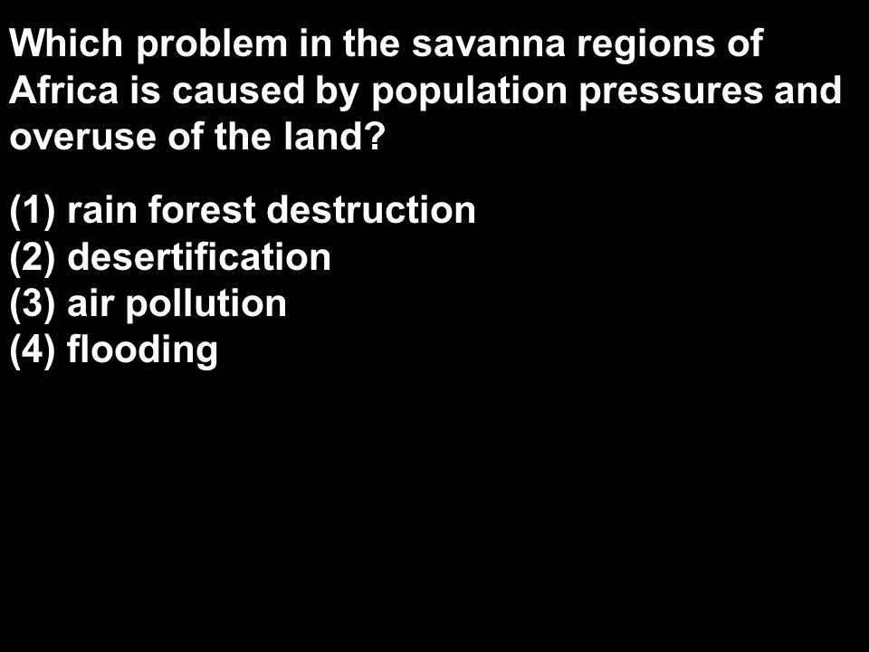 Which problem in the savanna regions of Africa is caused by population pressures and overuse of the land.