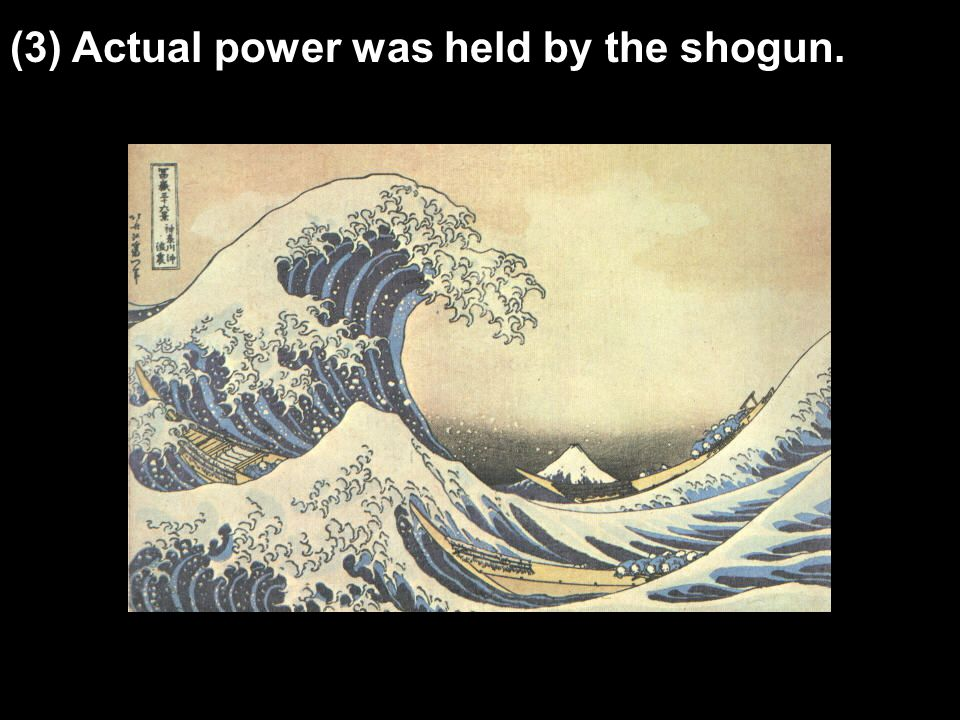 (3) Actual power was held by the shogun.
