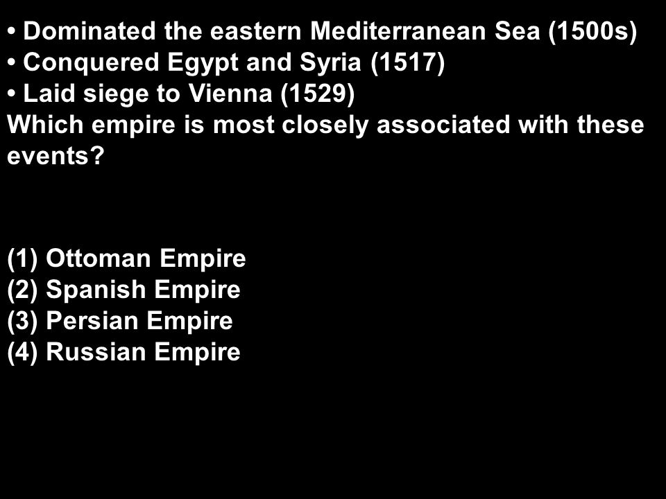 Dominated the eastern Mediterranean Sea (1500s) Conquered Egypt and Syria (1517) Laid siege to Vienna (1529) Which empire is most closely associated with these events.