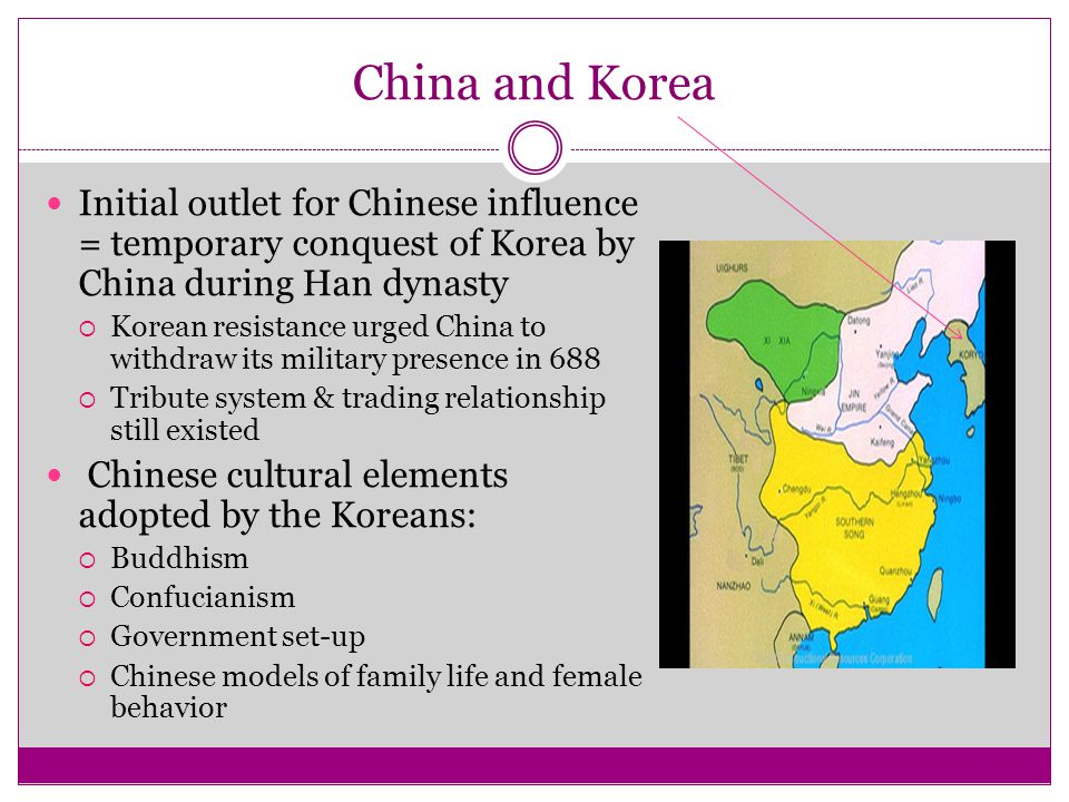 China and Korea Initial outlet for Chinese influence = temporary conquest of Korea by China during Han dynasty  Korean resistance urged China to with