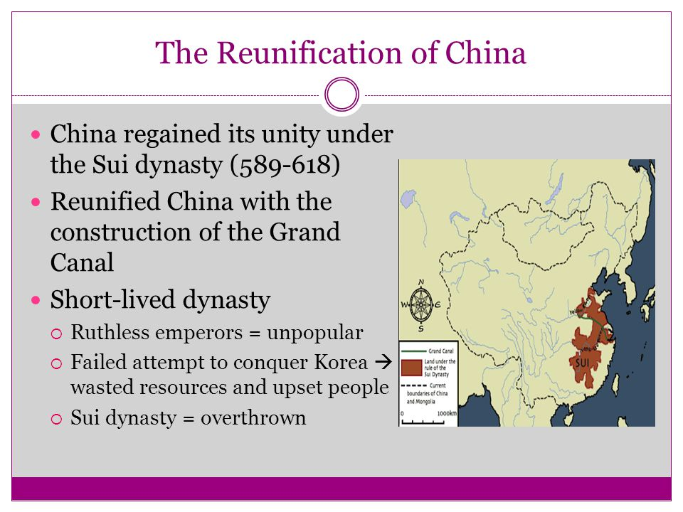 The Reunification of China China regained its unity under the Sui dynasty (589-618) Reunified China with the construction of the Grand Canal Short-liv