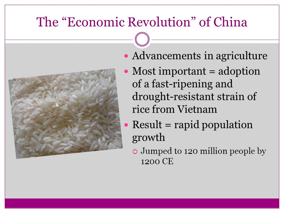 "The ""Economic Revolution"" of China Advancements in agriculture Most important = adoption of a fast-ripening and drought-resistant strain of rice from"