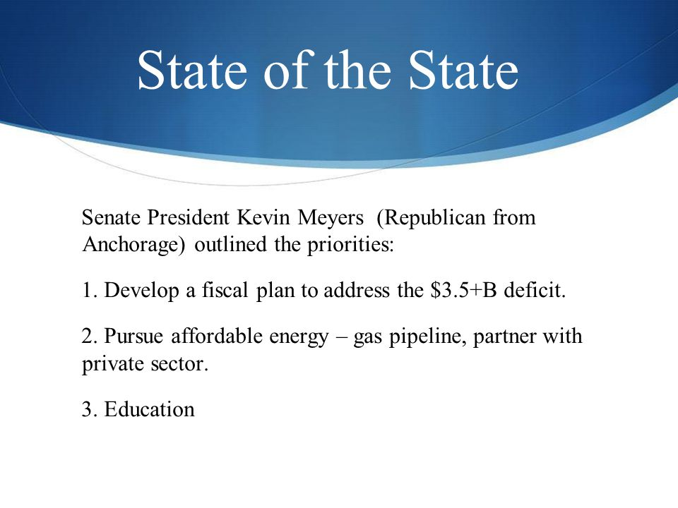 State of the State Senate President Kevin Meyers (Republican from Anchorage) outlined the priorities: 1.