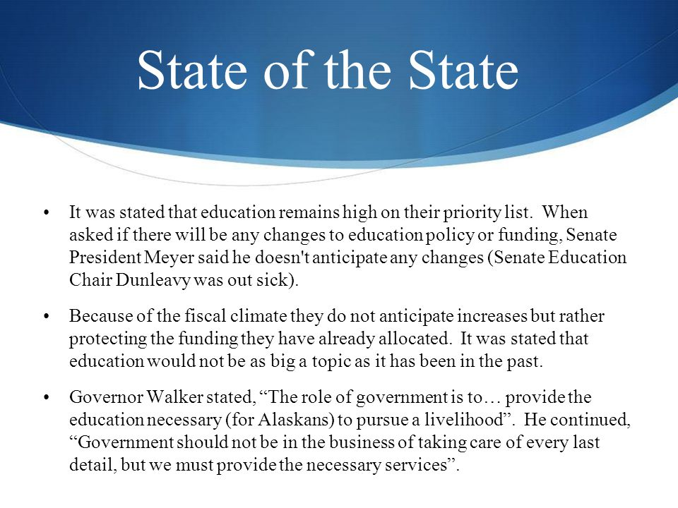 State of the State It was stated that education remains high on their priority list. When asked if there will be any changes to education policy or fu