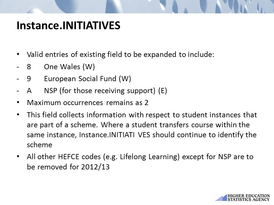 Instance.INITIATIVES Valid entries of existing field to be expanded to include: -8One Wales (W) -9European Social Fund (W) -ANSP (for those receiving