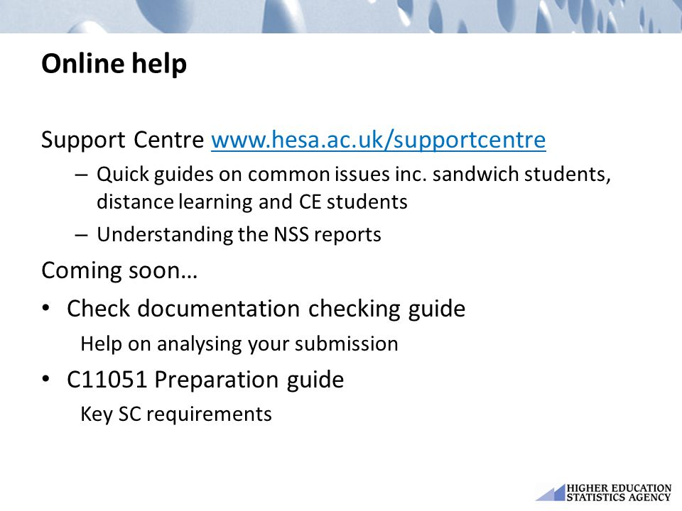 Online help Support Centre www.hesa.ac.uk/supportcentre – Quick guides on common issues inc. sandwich students, distance learning and CE students – Un