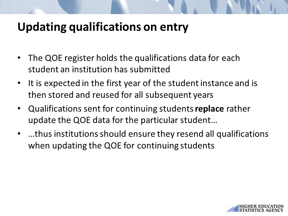 Updating qualifications on entry The QOE register holds the qualifications data for each student an institution has submitted It is expected in the fi