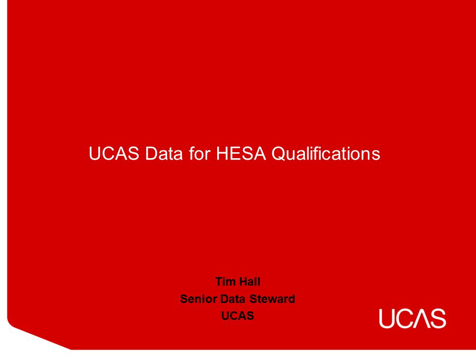 UCAS Data for HESA Qualifications Tim Hall Senior Data Steward UCAS