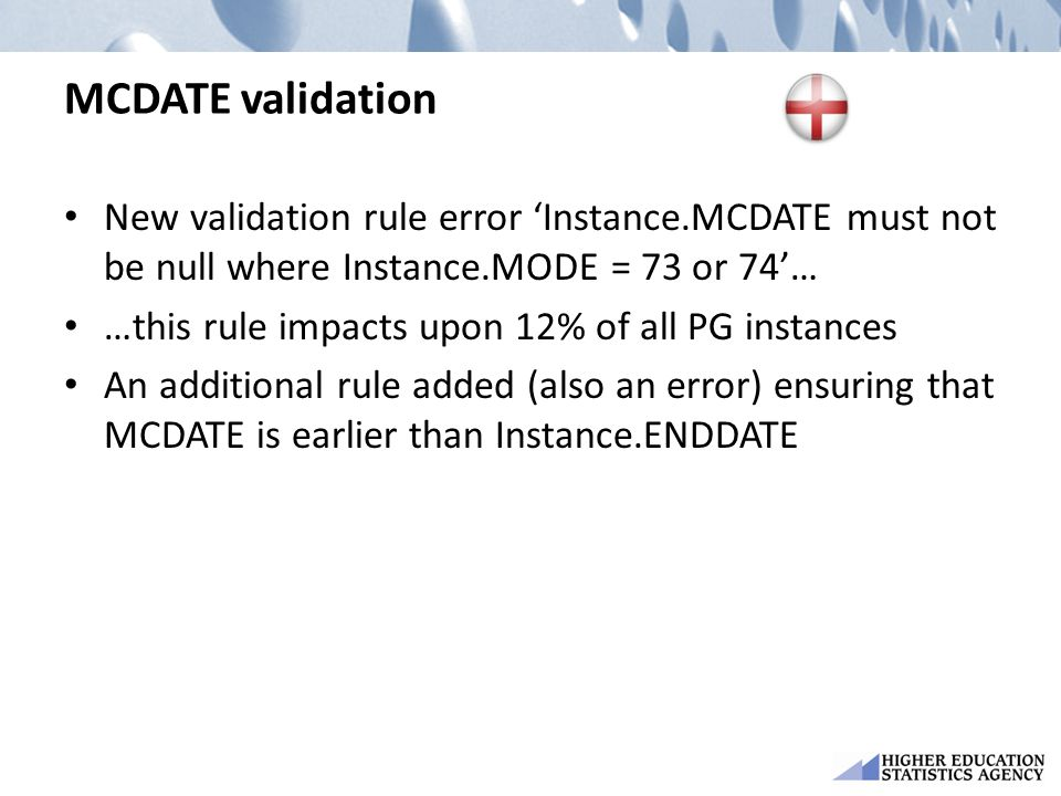 MCDATE validation New validation rule error 'Instance.MCDATE must not be null where Instance.MODE = 73 or 74'… …this rule impacts upon 12% of all PG i