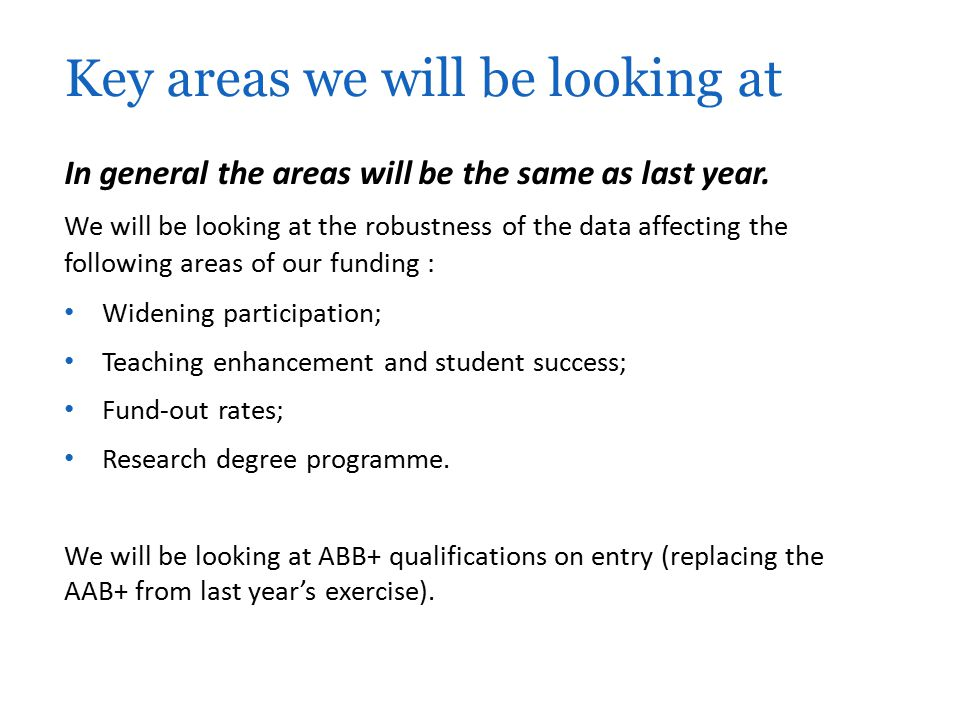 In general the areas will be the same as last year. We will be looking at the robustness of the data affecting the following areas of our funding : Wi