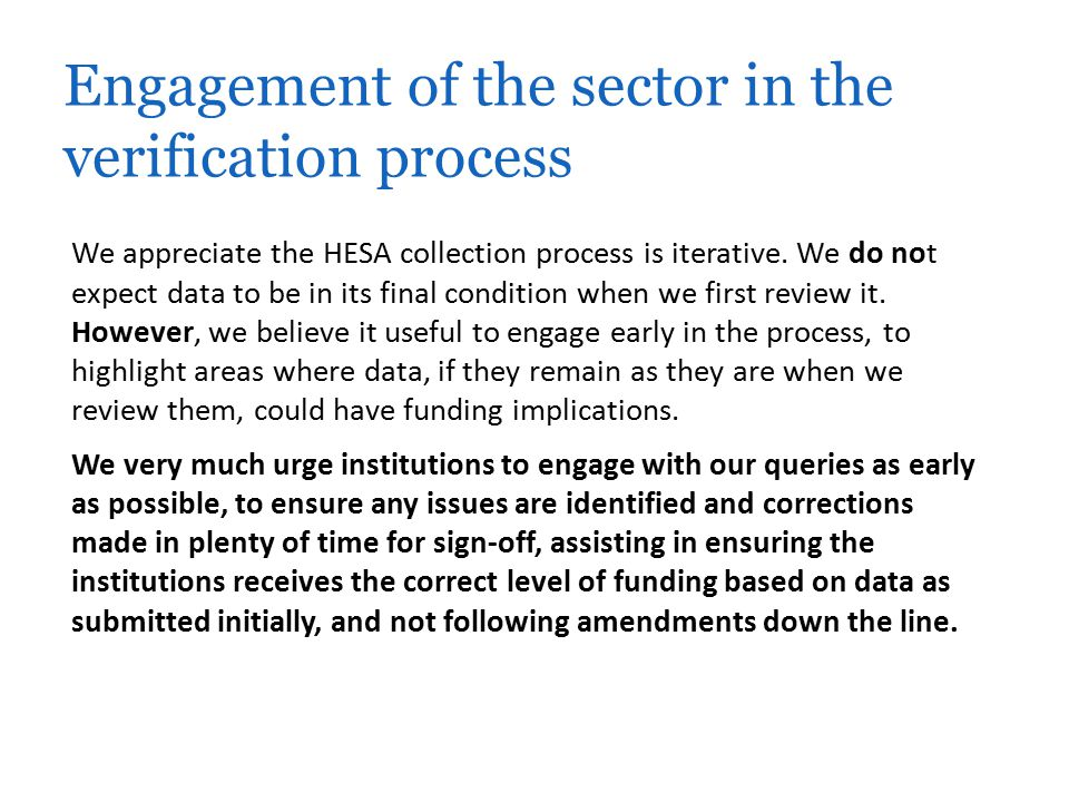 We appreciate the HESA collection process is iterative. We do not expect data to be in its final condition when we first review it. However, we believ