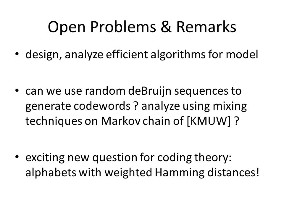 Open Problems & Remarks design, analyze efficient algorithms for model can we use random deBruijn sequences to generate codewords .