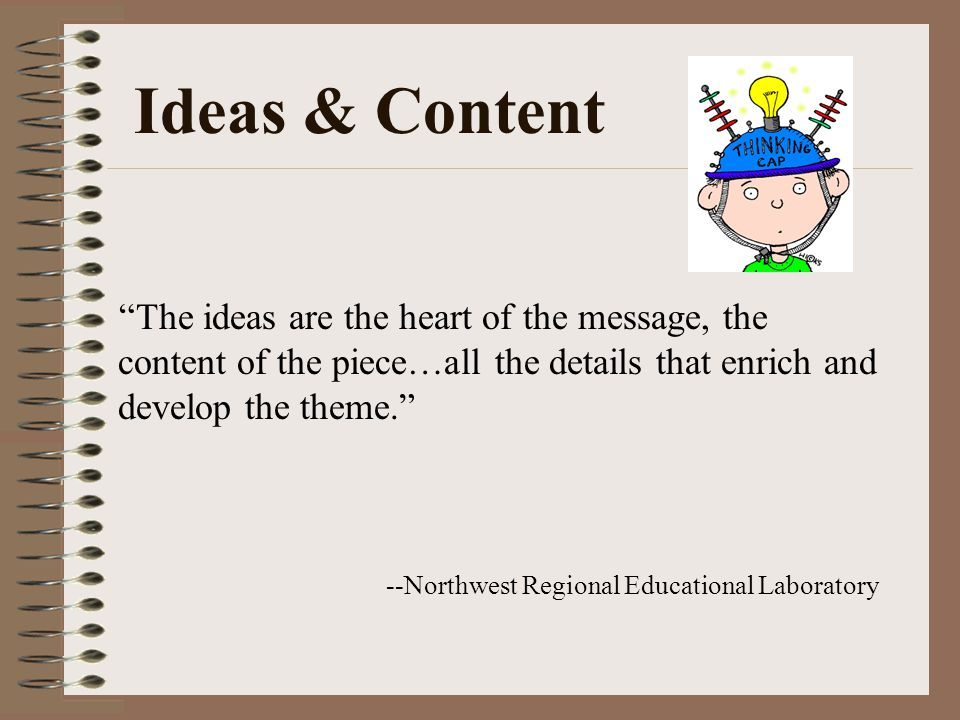 "Ideas & Content ""The ideas are the heart of the message, the content of the piece…all the details that enrich and develop the theme."" --Northwest Regi"