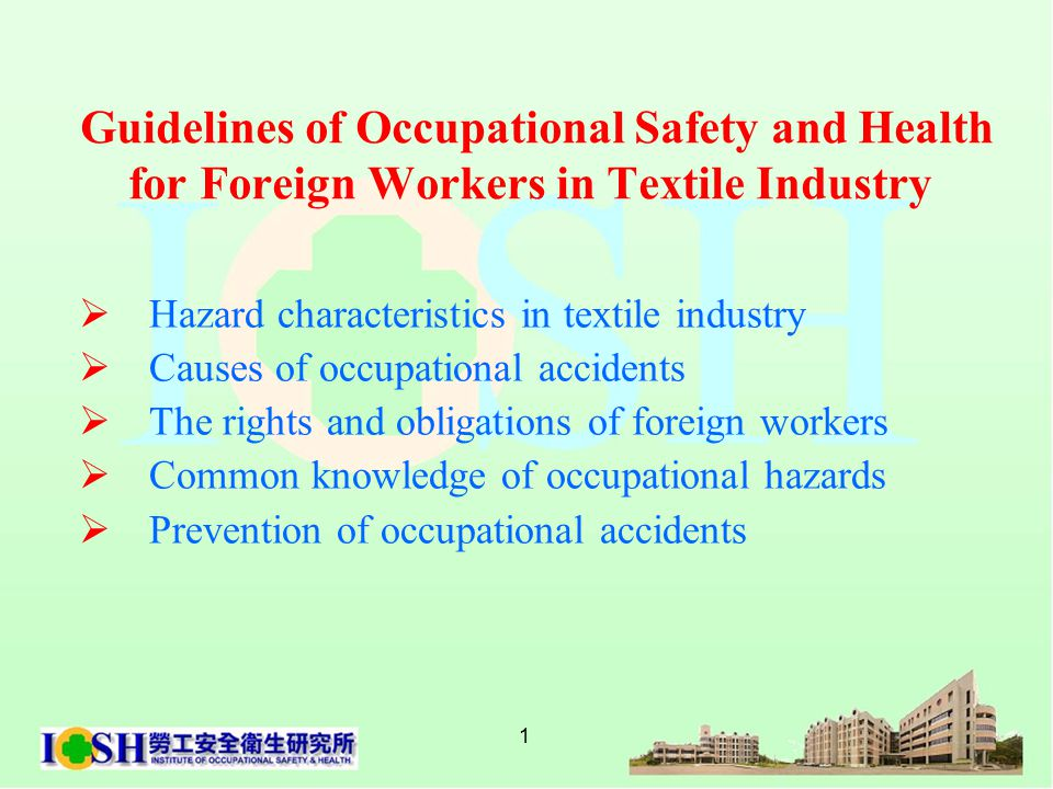 1 Guidelines of Occupational Safety and Health for Foreign Workers in Textile Industry  Hazard characteristics in textile industry  Causes of occupational accidents  The rights and obligations of foreign workers  Common knowledge of occupational hazards  Prevention of occupational accidents