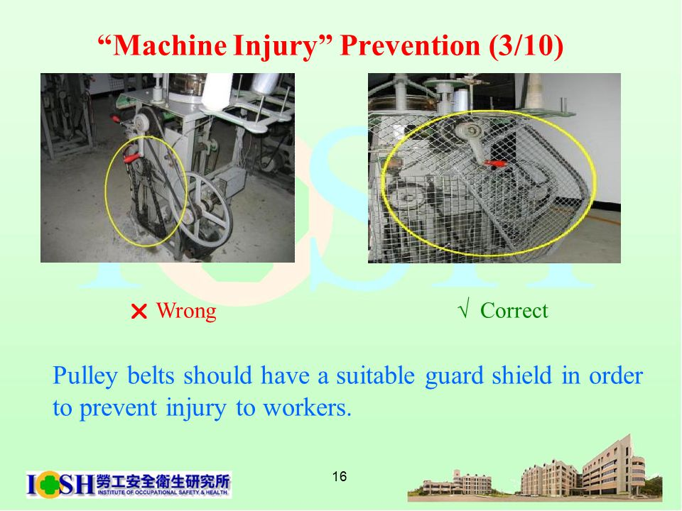 16 Pulley belts should have a suitable guard shield in order to prevent injury to workers.