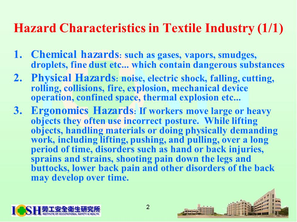 2 Hazard Characteristics in Textile Industry (1/1) 1.Chemical hazards : such as gases, vapors, smudges, droplets, fine dust etc...