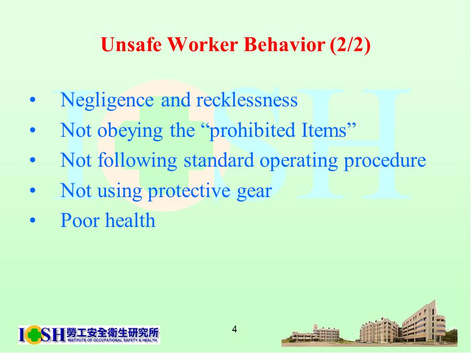 4 Unsafe Worker Behavior (2/2) Negligence and recklessness Not obeying the prohibited Items Not following standard operating procedure Not using protective gear Poor health