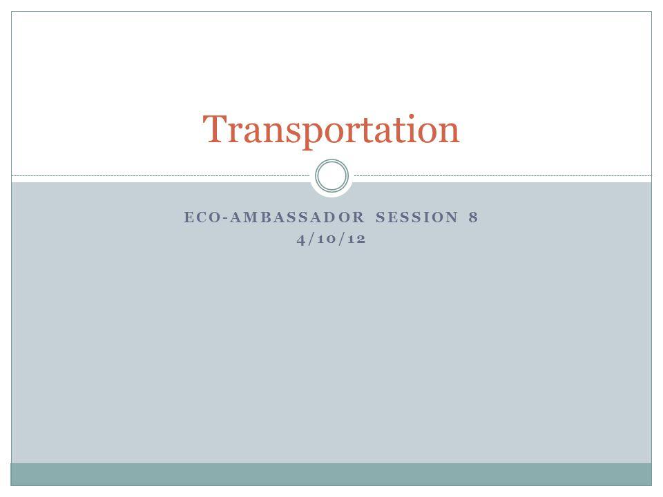 ECO-AMBASSADOR SESSION 8 4/10/12 Transportation