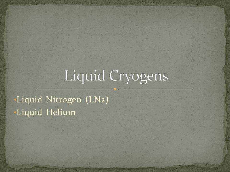 Liquid Nitrogen (LN2) Liquid Helium