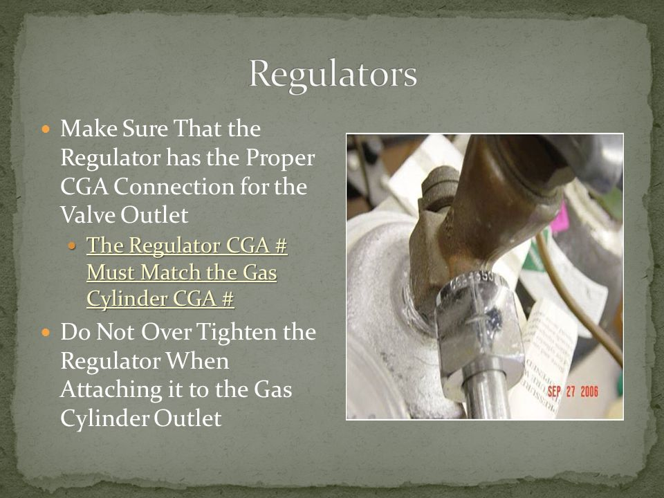 Make Sure That the Regulator has the Proper CGA Connection for the Valve Outlet The Regulator CGA # Must Match the Gas Cylinder CGA # The Regulator CGA # Must Match the Gas Cylinder CGA # Do Not Over Tighten the Regulator When Attaching it to the Gas Cylinder Outlet