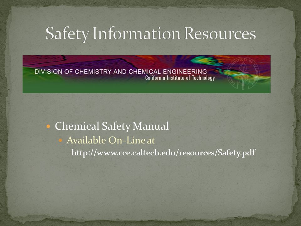 Chemical Safety Manual Available On-Line at http://www.cce.caltech.edu/resources/Safety.pdf