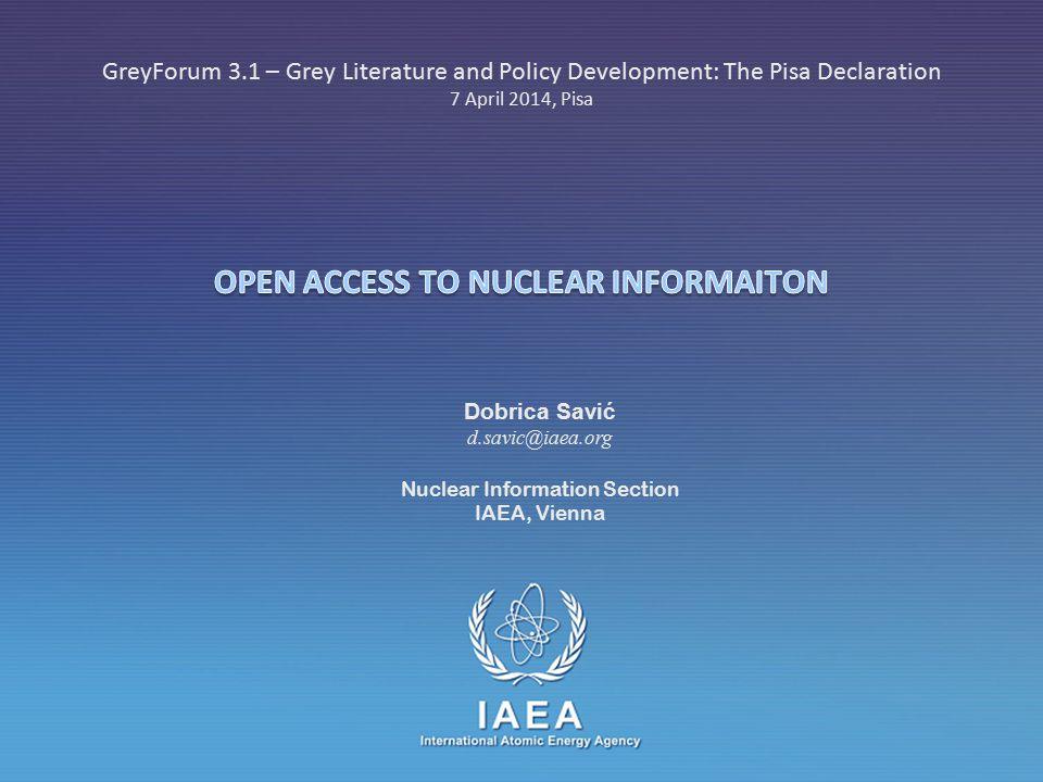 IAEA International Atomic Energy Agency GreyForum 3.1 – Grey Literature and Policy Development: The Pisa Declaration 7 April 2014, Pisa Dobrica Savić d.savic@iaea.org Nuclear Information Section IAEA, Vienna