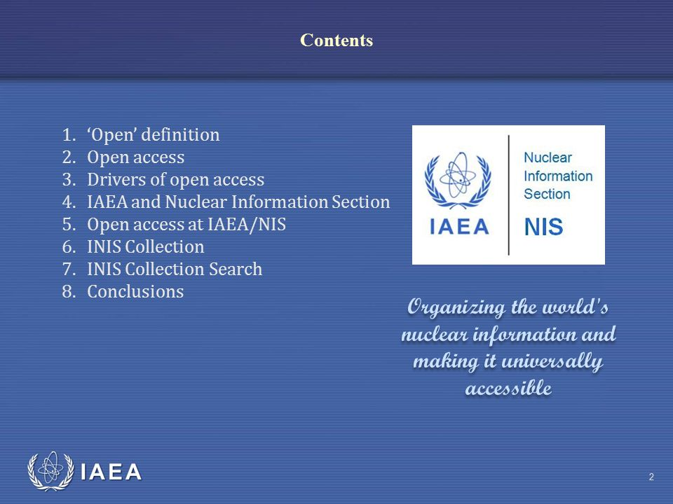 IAEA 1.'Open' definition 2.Open access 3.Drivers of open access 4.IAEA and Nuclear Information Section 5.Open access at IAEA/NIS 6.INIS Collection 7.I