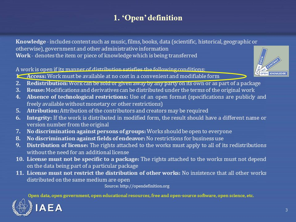 IAEA 3 1. 'Open' definition Knowledge - includes content such as music, films, books, data (scientific, historical, geographic or otherwise), governme