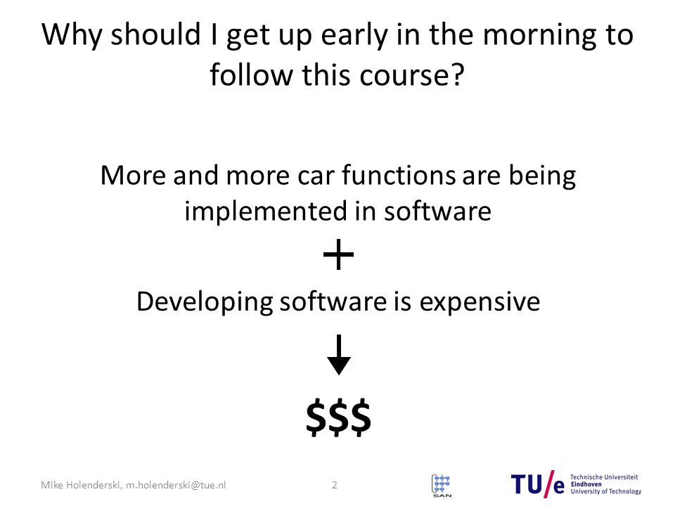 Mike Holenderski, m.holenderski@tue.nl Why should I get up early in the morning to follow this course? 2 More and more car functions are being impleme