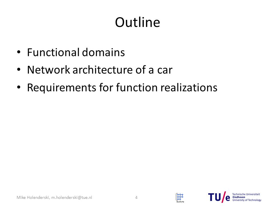Mike Holenderski, m.holenderski@tue.nl Outline Functional domains Network architecture of a car Requirements for function realizations 4