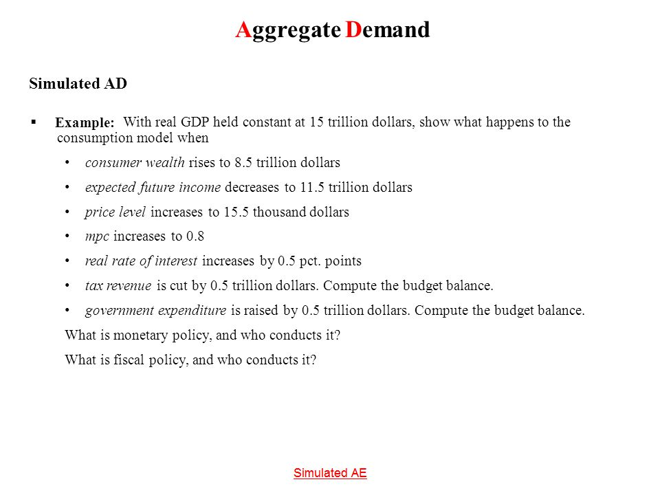 Aggregate Demand With real GDP held constant at 15 trillion dollars, show what happens to the consumption model when consumer wealth rises to 8.5 tril