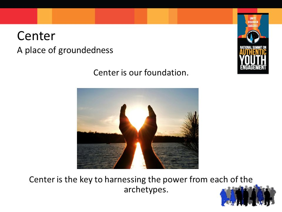 Center A place of groundedness Center is our foundation.