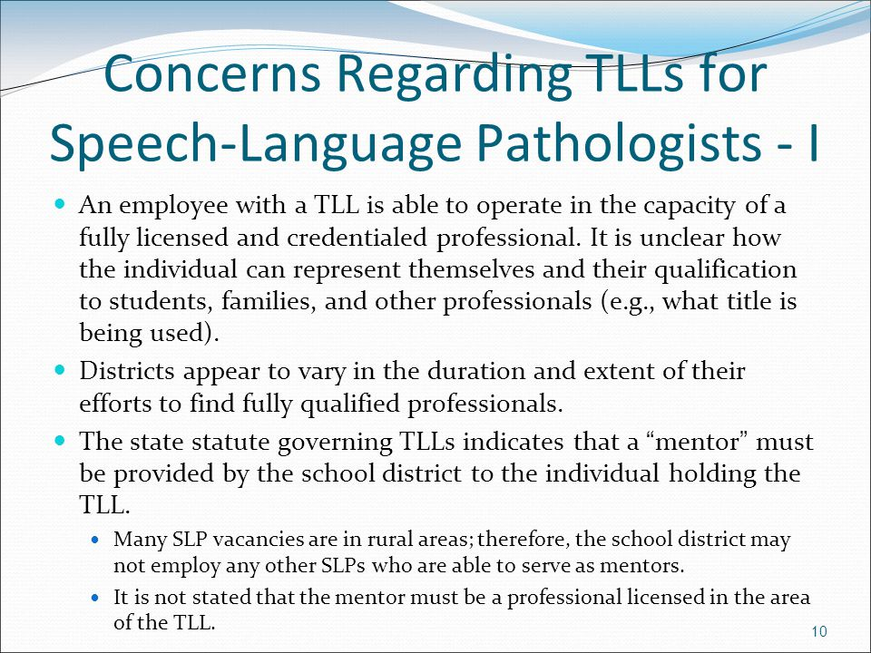 10 Concerns Regarding TLLs for Speech-Language Pathologists - I An employee with a TLL is able to operate in the capacity of a fully licensed and cred