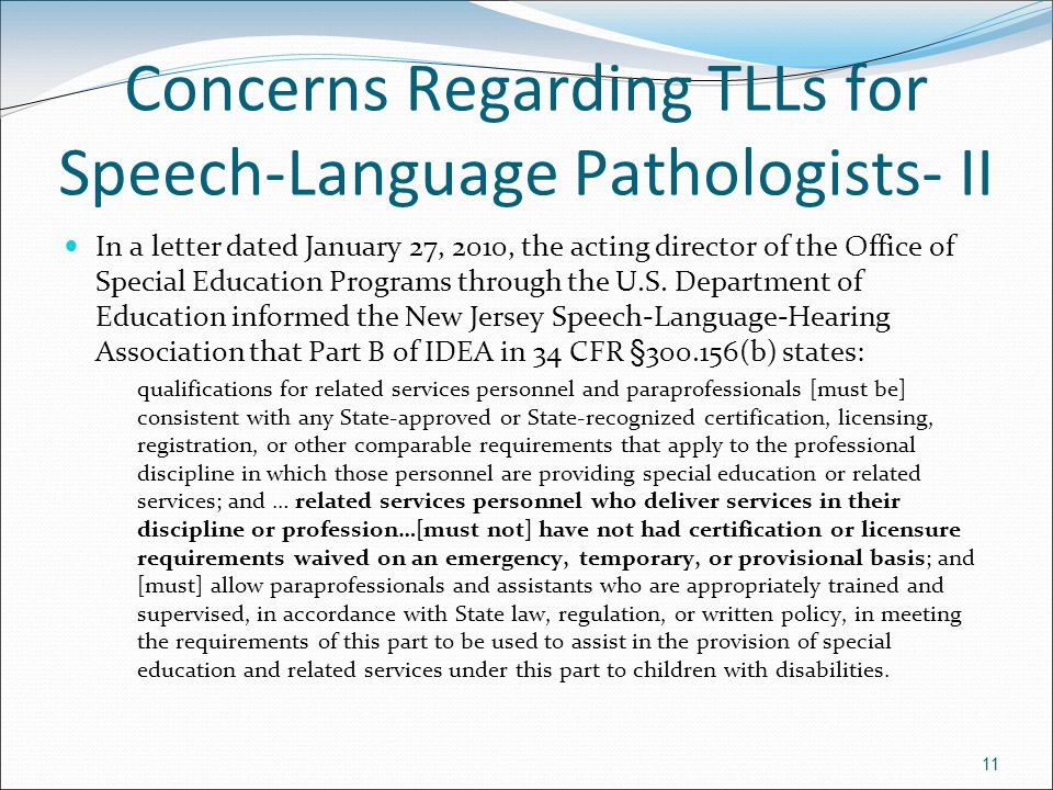 11 Concerns Regarding TLLs for Speech-Language Pathologists- II In a letter dated January 27, 2010, the acting director of the Office of Special Education Programs through the U.S.