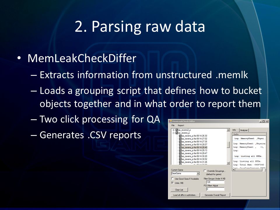 2. Parsing raw data MemLeakCheckDiffer – Extracts information from unstructured.memlk – Loads a grouping script that defines how to bucket objects tog