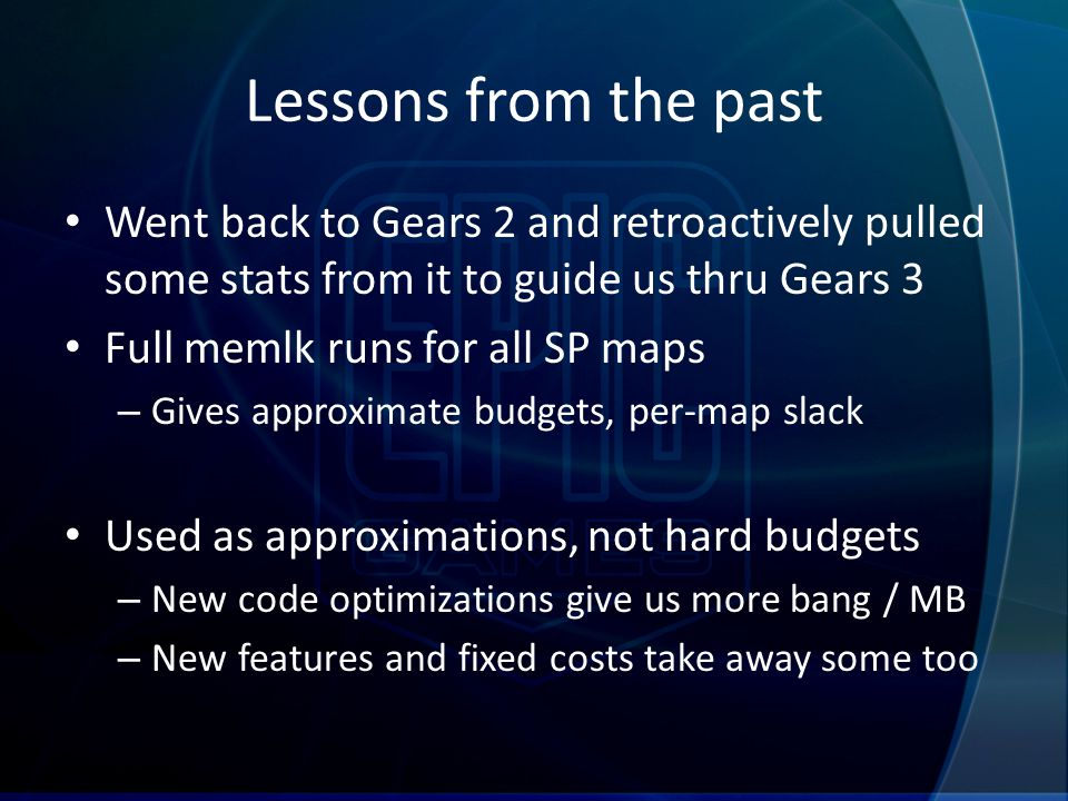 Lessons from the past Went back to Gears 2 and retroactively pulled some stats from it to guide us thru Gears 3 Full memlk runs for all SP maps – Give