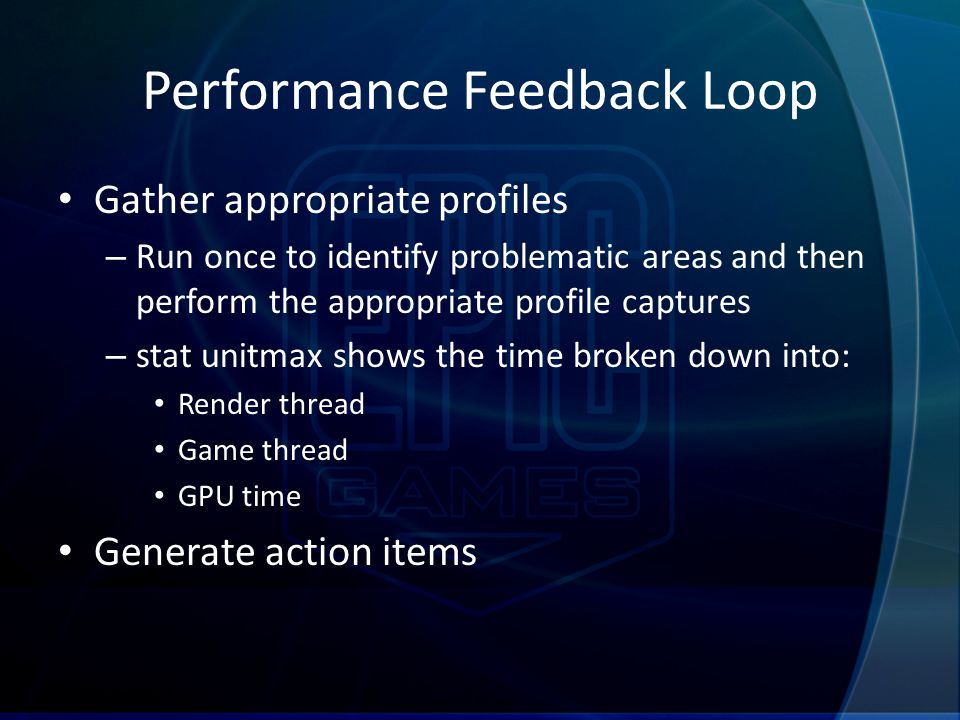 Performance Feedback Loop Gather appropriate profiles – Run once to identify problematic areas and then perform the appropriate profile captures – sta