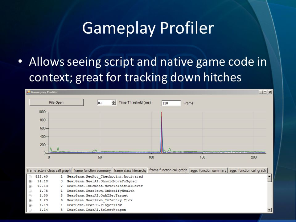 Gameplay Profiler Allows seeing script and native game code in context; great for tracking down hitches