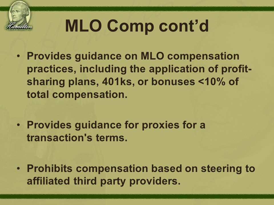 MLO Comp cont'd Provides guidance on MLO compensation practices, including the application of profit- sharing plans, 401ks, or bonuses <10% of total compensation.